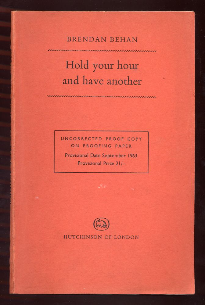 Hold Your Hour and Have Another. Brendan BEHAN.