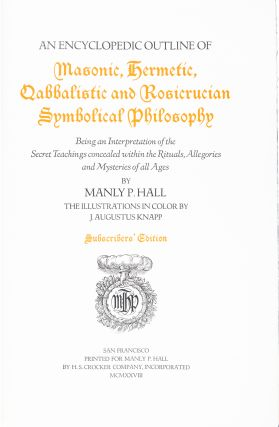 An Encyclopedic Outline of Masonic, Hermetic, Qabbalistic and Rosicrucian Symbolic Philosophy…the Secret Teachings...of All Ages